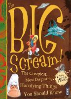 The Big Scream! The Creepiest, Most Disgusting, Horrifying Things You Should Know by Fiona Macdonald