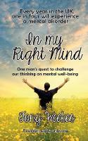 In my Right Mind One man's quest to challenge our thinking on mental well-being by Tony Weekes