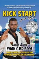 Kick Start your Life! by Ewan C Briscoe