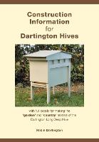 Construction Information for Dartington Hives With Full Details for Making the 'Garden' and 'Country' Models of the Dartington Long Deep Hive by Robin Dartington