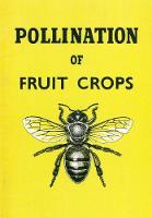 The Pollination of Fruit Crops by The Horticultural Education Association