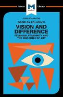 Griselda Pollock's Vision and Difference Feminism, Femininity and Histories of Art by Karina Jakubowicz
