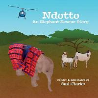 Ndotto An Elephant Rescue Story by Gail Clarke