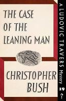 The Case of the Leaning Man A Ludovic Travers Mystery by Christopher Bush