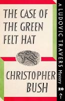 The Case of the Green Felt Hat A Ludovic Travers Mystery by Christopher Bush