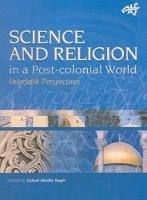 Science and Religion in a Postcolonial World Interfaith Perspectives by Zaine Abidin Bagir