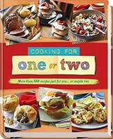 Cooking for One or Two More than 100 recipes just for you... or maybe two by