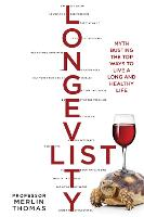 The Longevity List Myth busting the top ways to live a long and healthy life by Merlin Thomas