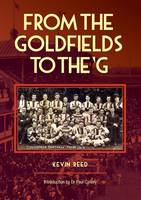 From the Goldfields to the 'G A One-Eyed Look at Aussie Rules by Kevin F. Reed