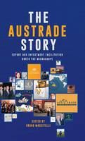 The Austrade Story Export and Investment Facilitation Under the Microscope by Bruno Mascitelli
