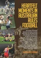Heartfelt Moments in Australian Rules Football by Ross Fitzgerald