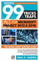 99 Tricks and Traps for Microsoft Office Project 2013 and 2016 by Paul E. Harris