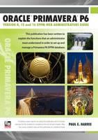 Oracle Primavera P6 EPPM Web Administrators Guide by Paul E. Harris