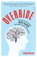 Override my quest to go beyond brain training and take control of my mind by Caroline Williams