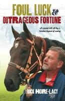 Foul Luck and Outrageous Fortune A candid tell-all by a larrikin legend of racing by Rick Hore-Lacy