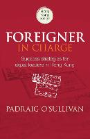 Foreigner in Charge Success Strategies for Expat Leaders in Hong Kong by Padraig O'Sullivan