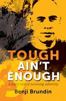 Tough Ain't Enough A boy's tale of surviving adversity by Benji Brundin