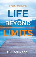 Learn to Live a Life Beyond Limits by Rik Schnabel