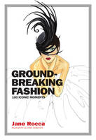 Groundbreaking Fashion:100 Iconic Moments by Jane Rocca