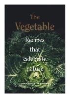 The Vegetable Recipes that celebrate nature by Caroline Griffith, Vicki Valsamis