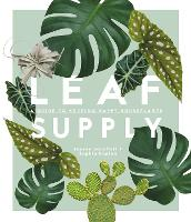 Leaf Supply A guide to keeping happy house plants by Lauren Camilleri, Sophia