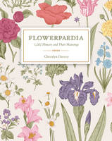 Flowerpaedia 1,000 Flowers and Their Meanings by Cheralyn (Cheralyn Darcey) Darcey