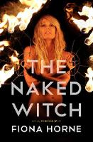 The Naked Witch An Autobiography by Fiona (Fiona Horne) Horne