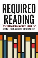 Required Reading Literature in Australian Schools since 1945 by Patricia Dowsett