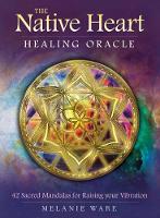 The Native Heart Healing Oracle 42 Sacred Mandalas for Raising Your Vibration by Melania (Melania Ware) Ware