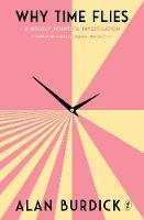 Why Time Flies A Mostly Scientific Investigation by Alan Burdick