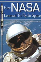 How NASA Learned to Fly in Space by David M. Harland