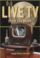 Live TV From the Moon by Dwight Steven-Boniecki