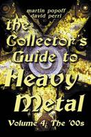 Collector's Guide to Heavy Metal Volume 4: The '00s by Martin Popoff, David Perri