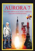 Aurora 7 The Three Orbits of M. Scott Carpenter - The NASA Mission Reports by Steve Whitfield