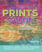Prints Galore The Art and Craft of Hand-Printing by Angie Franke