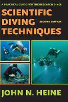 Scientific Diving Techniques 2nd Edition by John N Heine