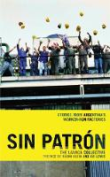 Sin Patron Stories from Argentina's Worker-Run Factories by Lavaca Collective