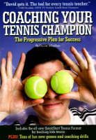 Coaching Your Tennis Champion The Progressive Plan for Success by David Minihan