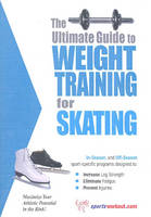 Ultimate Guide to Weight Training for Skating by Robert G. Price