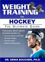Weight Training for Hockey The Ultimate Guide by Dr Denis Boucher