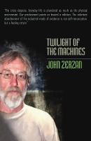Twilight Of The Machines by John Zerzan