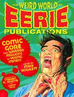 The Weird World Of Eerie Publications Comic Gore That Warped Millions of Young Minds by Mike Howlett