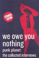We Owe You Nothing: Expanded Edition Punk Planet, The Collected Interviews by Daniel Sinker