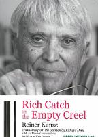 Rich Catch In The Empty Creel Poems from Five Decades by Reiner Kunze