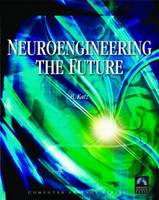 Neuroengineering The Future - Virtual Minds and the Creation of Immortality by Bruce F. Katz