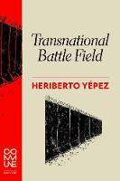 Transnational Battle Field by Heriberto Yepez