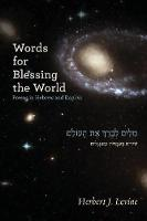 Words for Blessing the World Poems in Hebrew and English by Herbert J Levine