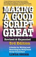 Making a Good Script Great A Guide for Writing & Rewriting by Hollywood Script Consultant, Linda Seger by Linda Seger
