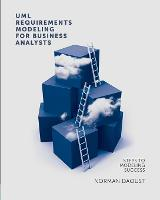 UML Requirements Modeling for Business Analysts Steps to Modeling Success by Norman Daoust