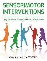 Sensorimotor Interventions Using Movement to Improve Overall Body Function by Cara Koscinski